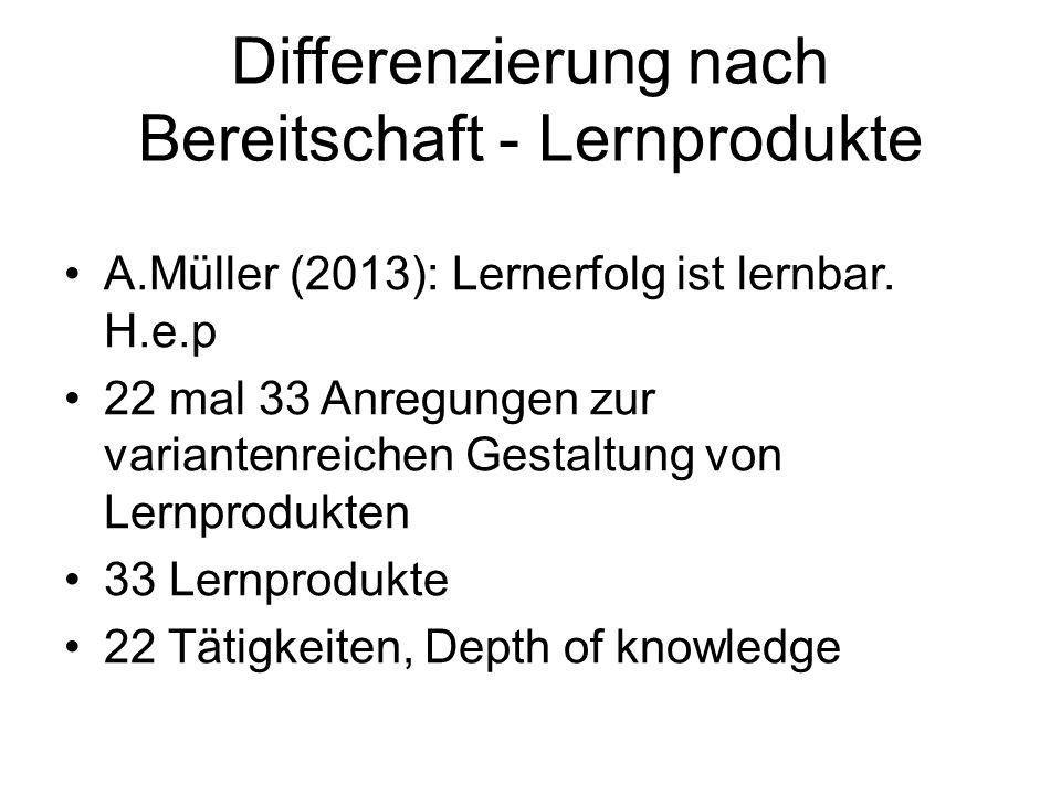 Differenzierung nach Bereitschaft - Lernprodukte A.Müller (2013): Lernerfolg ist lernbar.