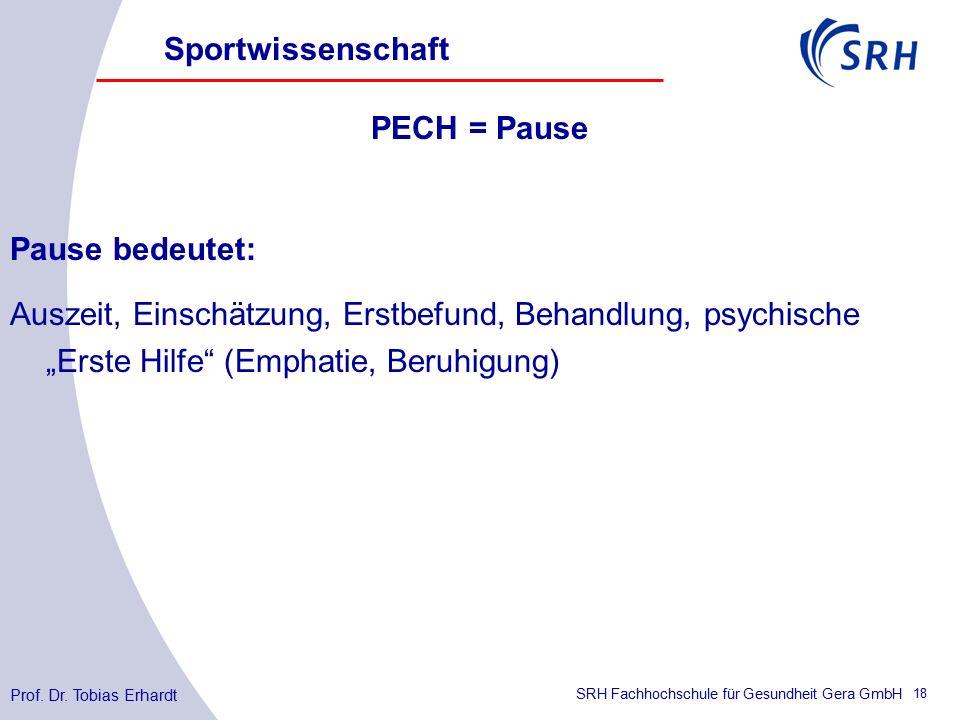 """SRH Fachhochschule für Gesundheit Gera GmbH PECH = Pause Pause bedeutet: Auszeit, Einschätzung, Erstbefund, Behandlung, psychische """"Erste Hilfe (Emphatie, Beruhigung) Sportwissenschaft Prof."""