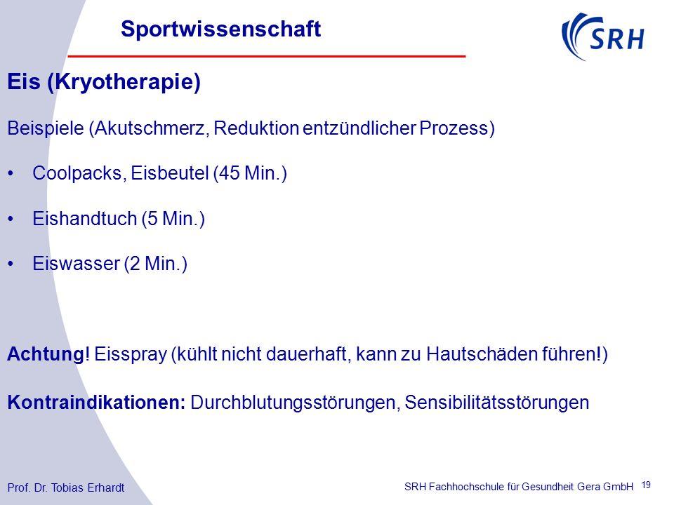 SRH Fachhochschule für Gesundheit Gera GmbH Eis (Kryotherapie) Beispiele (Akutschmerz, Reduktion entzündlicher Prozess) Coolpacks, Eisbeutel (45 Min.) Eishandtuch (5 Min.) Eiswasser (2 Min.) Achtung.