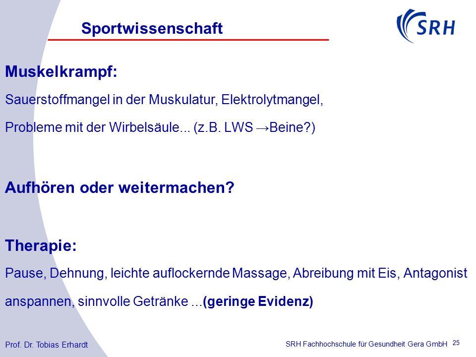 SRH Fachhochschule für Gesundheit Gera GmbH Muskelkrampf: Sauerstoffmangel in der Muskulatur, Elektrolytmangel, Probleme mit der Wirbelsäule...