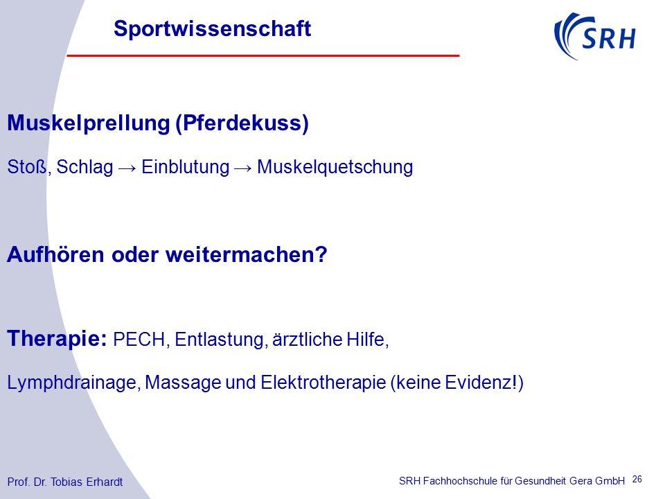 SRH Fachhochschule für Gesundheit Gera GmbH Muskelprellung (Pferdekuss) Stoß, Schlag → Einblutung → Muskelquetschung Aufhören oder weitermachen.
