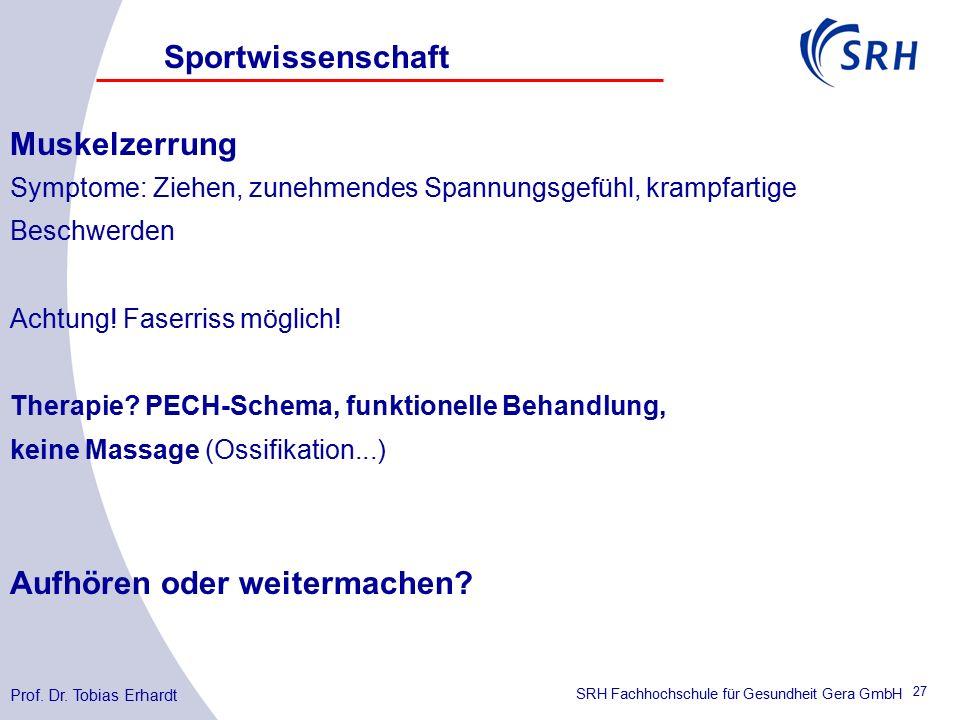 SRH Fachhochschule für Gesundheit Gera GmbH Muskelzerrung Symptome: Ziehen, zunehmendes Spannungsgefühl, krampfartige Beschwerden Achtung.