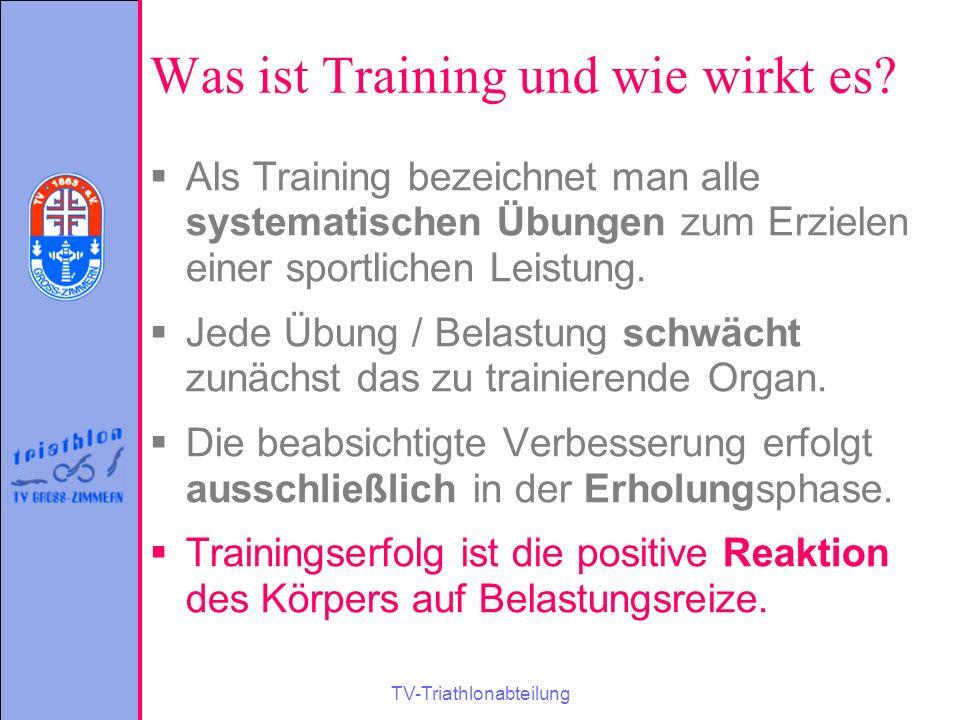 TV-Triathlonabteilung Was ist Training und wie wirkt es?  Als Training bezeichnet man alle systematischen Übungen zum Erzielen einer sportlichen Leis