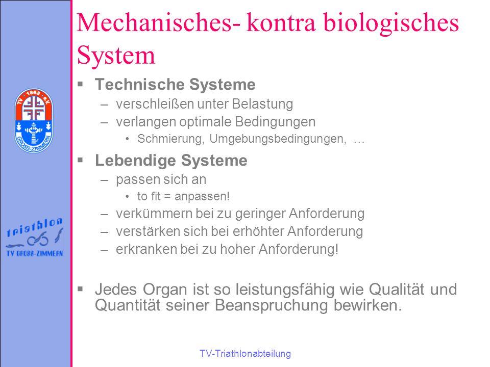 TV-Triathlonabteilung Mechanisches- kontra biologisches System  Technische Systeme –verschleißen unter Belastung –verlangen optimale Bedingungen Schm