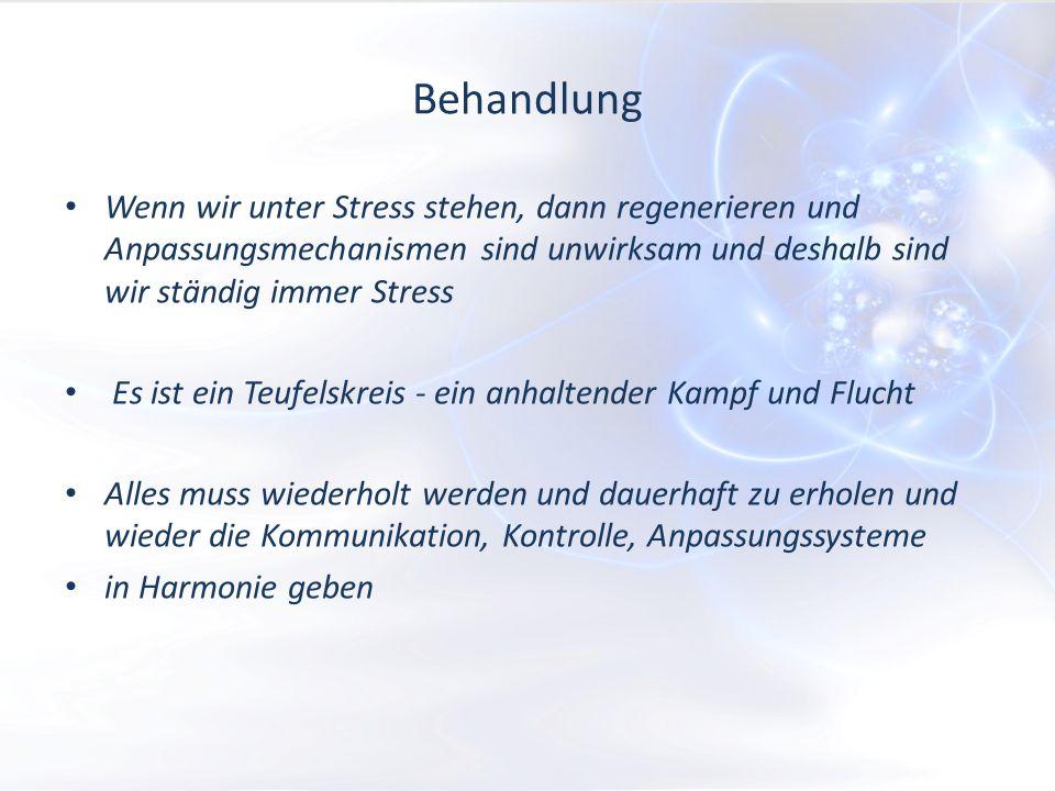 Behandlung Wenn wir unter Stress stehen, dann regenerieren und Anpassungsmechanismen sind unwirksam und deshalb sind wir ständig immer Stress Es ist ein Teufelskreis - ein anhaltender Kampf und Flucht Alles muss wiederholt werden und dauerhaft zu erholen und wieder die Kommunikation, Kontrolle, Anpassungssysteme in Harmonie geben