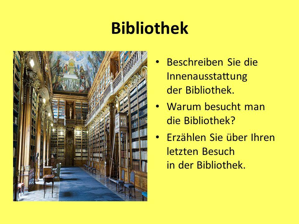 Bibliothek Beschreiben Sie die Innenausstattung der Bibliothek.