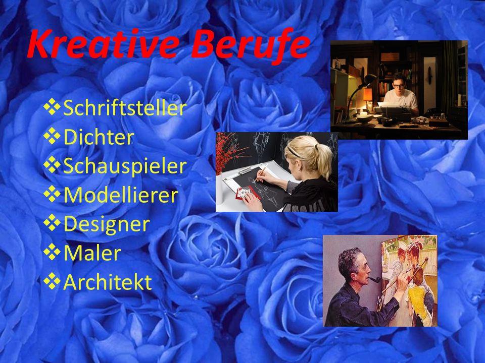 Kreative Berufe  Schriftsteller  Dichter  Schauspieler  Modellierer  Designer  Maler  Architekt