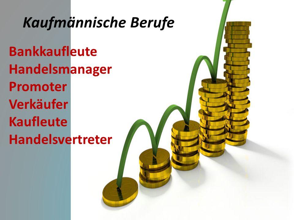 Kaufmännische Berufe Bankkaufleute Handelsmanager Promoter Verkäufer Kaufleute Handelsvertreter