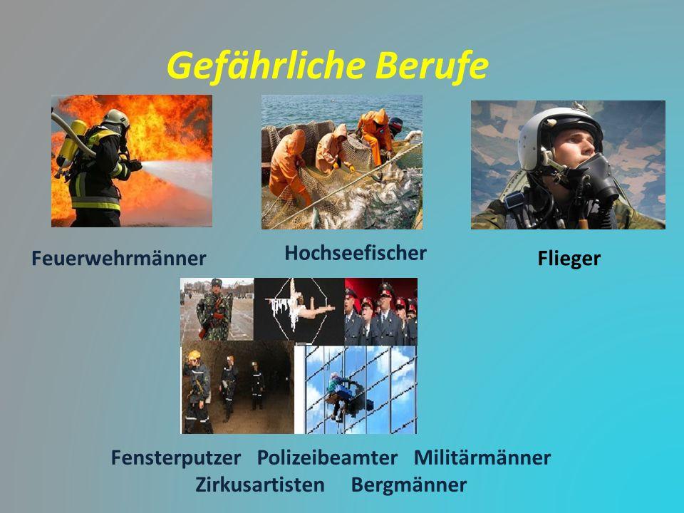 Gefährliche Berufe Feuerwehrmänner Hochseefischer Flieger Fensterputzer Polizeibeamter Militärmänner Zirkusartisten Bergmänner
