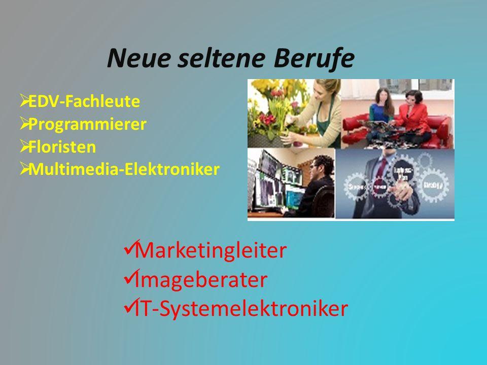 Neue seltene Berufe  EDV-Fachleute  Programmierer  Floristen  Multimedia-Elektroniker Marketingleiter Imageberater IT-Systemelektroniker