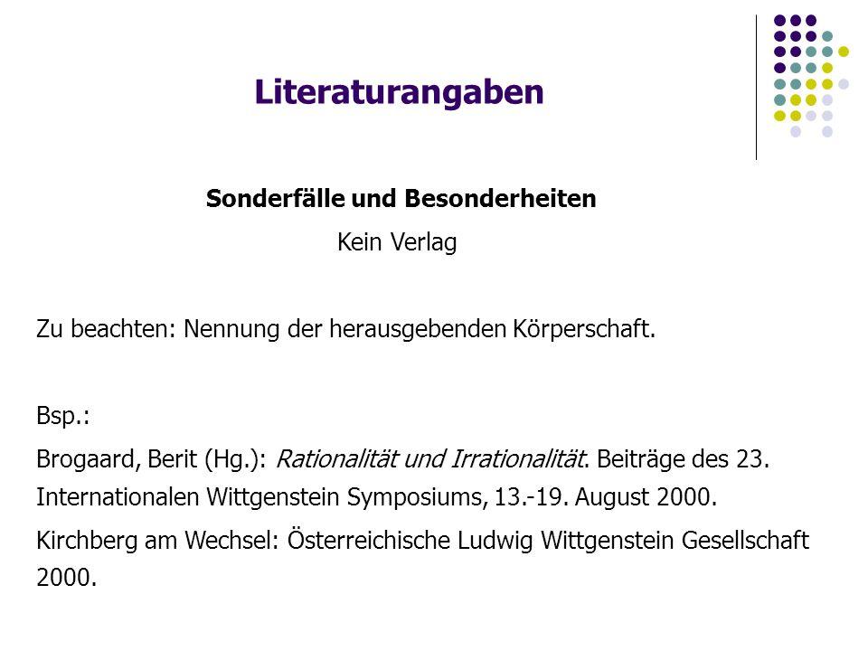 Literaturangaben Sonderfälle und Besonderheiten Kein Verlag Zu beachten: Nennung der herausgebenden Körperschaft. Bsp.: Brogaard, Berit (Hg.): Rationa