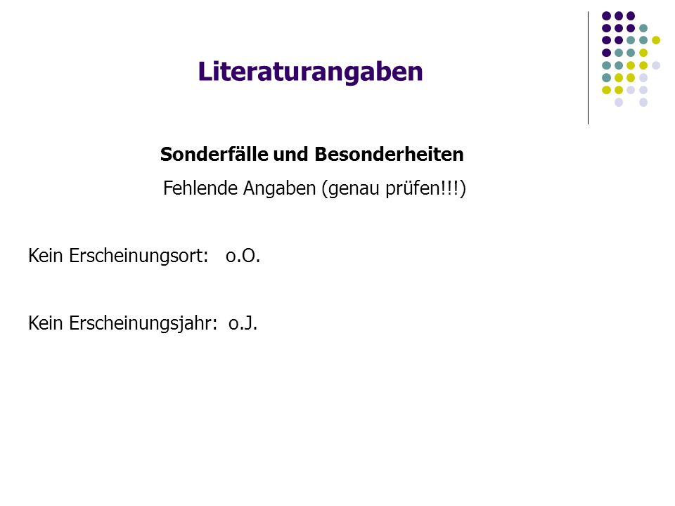 Literaturangaben Sonderfälle und Besonderheiten Fehlende Angaben (genau prüfen!!!) Kein Erscheinungsort: o.O. Kein Erscheinungsjahr: o.J.