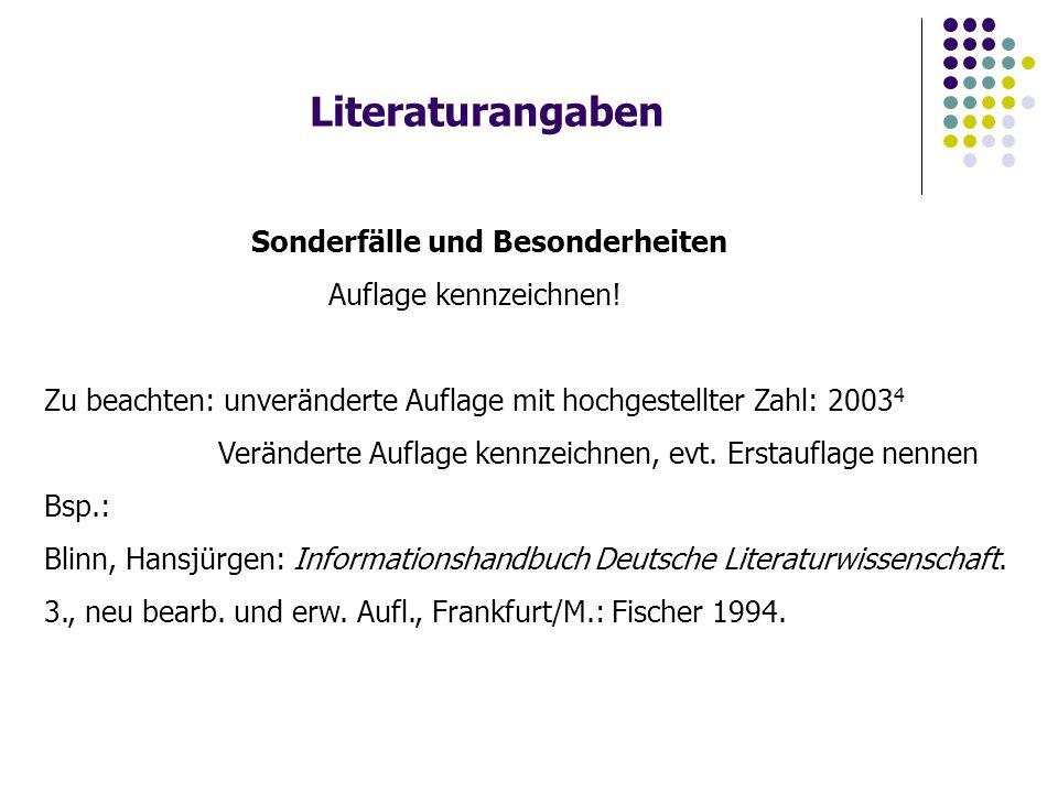 Literaturangaben Sonderfälle und Besonderheiten Auflage kennzeichnen! Zu beachten: unveränderte Auflage mit hochgestellter Zahl: 2003 4 Veränderte Auf