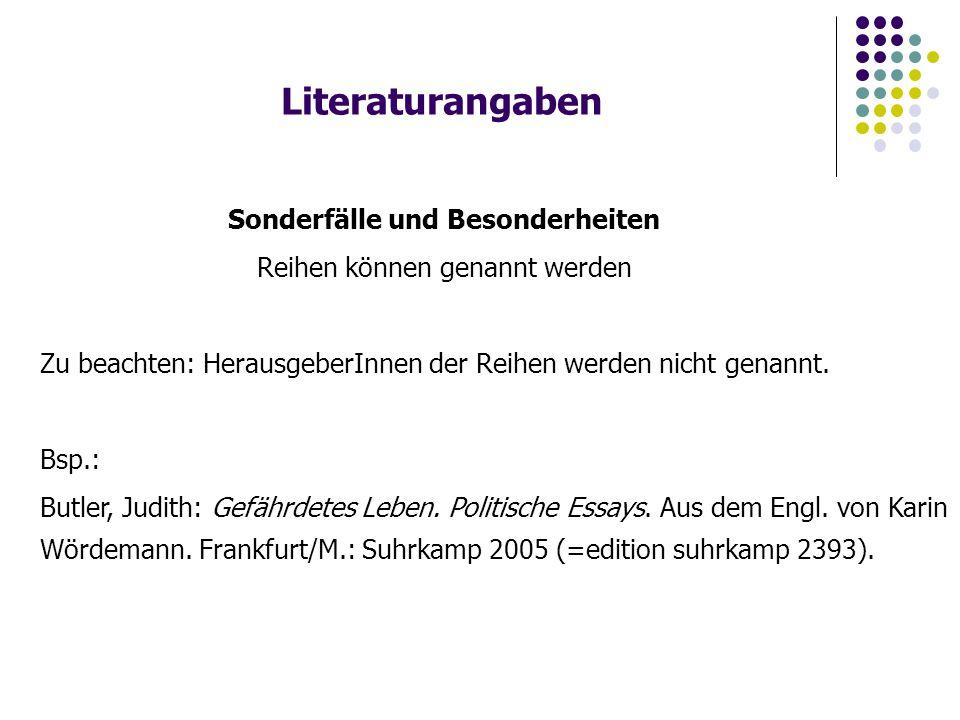 Literaturangaben Sonderfälle und Besonderheiten Reihen können genannt werden Zu beachten: HerausgeberInnen der Reihen werden nicht genannt. Bsp.: Butl