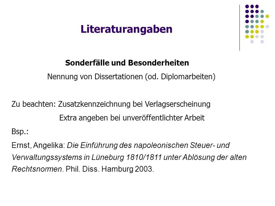 Literaturangaben Sonderfälle und Besonderheiten Nennung von Dissertationen (od. Diplomarbeiten) Zu beachten: Zusatzkennzeichnung bei Verlagserscheinun