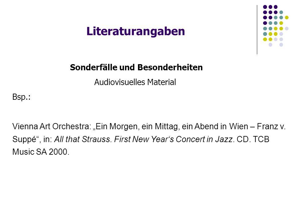 """Literaturangaben Sonderfälle und Besonderheiten Audiovisuelles Material Bsp.: Vienna Art Orchestra: """"Ein Morgen, ein Mittag, ein Abend in Wien – Franz"""