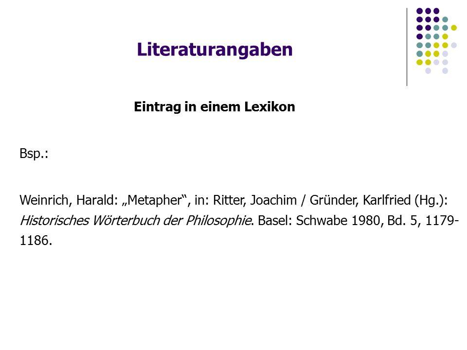 """Literaturangaben Eintrag in einem Lexikon Bsp.: Weinrich, Harald: """"Metapher , in: Ritter, Joachim / Gründer, Karlfried (Hg.): Historisches Wörterbuch der Philosophie."""
