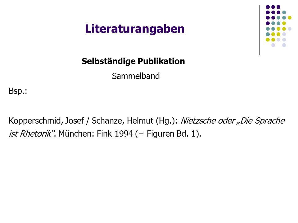 """Literaturangaben Selbständige Publikation Sammelband Bsp.: Kopperschmid, Josef / Schanze, Helmut (Hg.): Nietzsche oder """"Die Sprache ist Rhetorik ."""