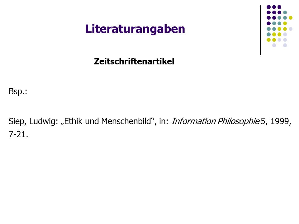"""Literaturangaben Zeitschriftenartikel Bsp.: Siep, Ludwig: """"Ethik und Menschenbild , in: Information Philosophie 5, 1999, 7-21."""