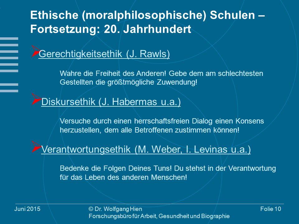 Juni 2015© Dr. Wolfgang Hien Forschungsbüro für Arbeit, Gesundheit und Biographie Folie 10 Ethische (moralphilosophische) Schulen – Fortsetzung: 20. J