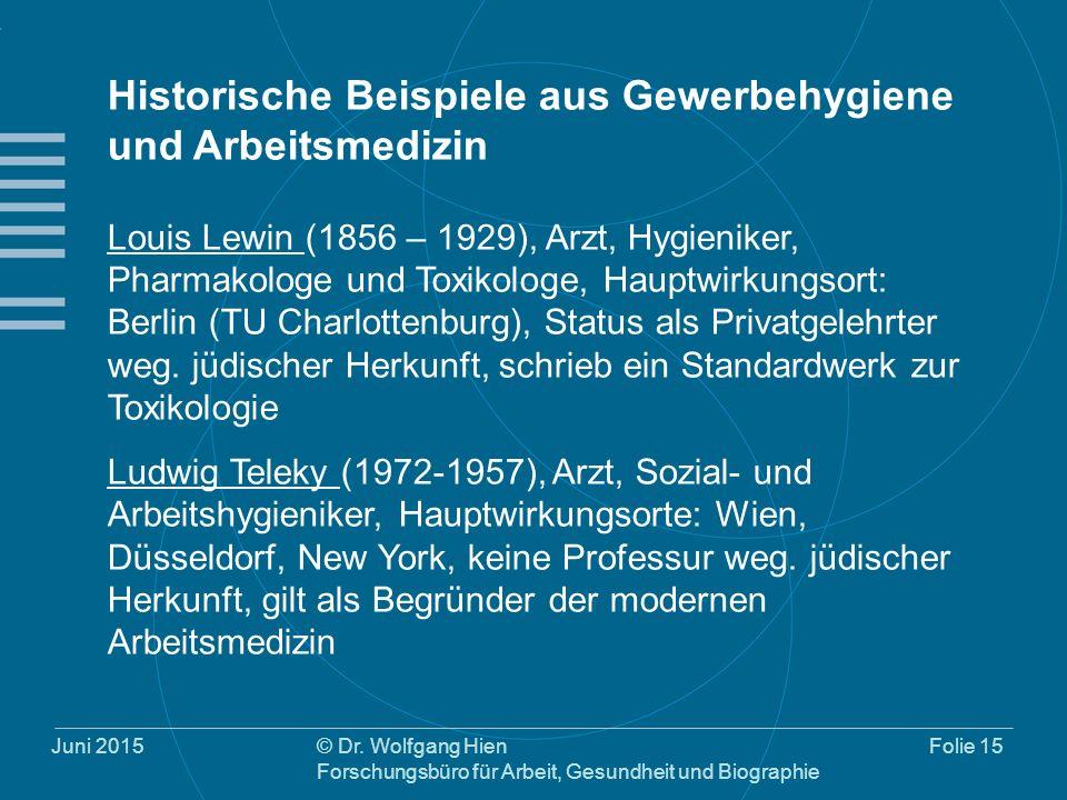 Juni 2015© Dr. Wolfgang Hien Forschungsbüro für Arbeit, Gesundheit und Biographie Folie 15 Historische Beispiele aus Gewerbehygiene und Arbeitsmedizin