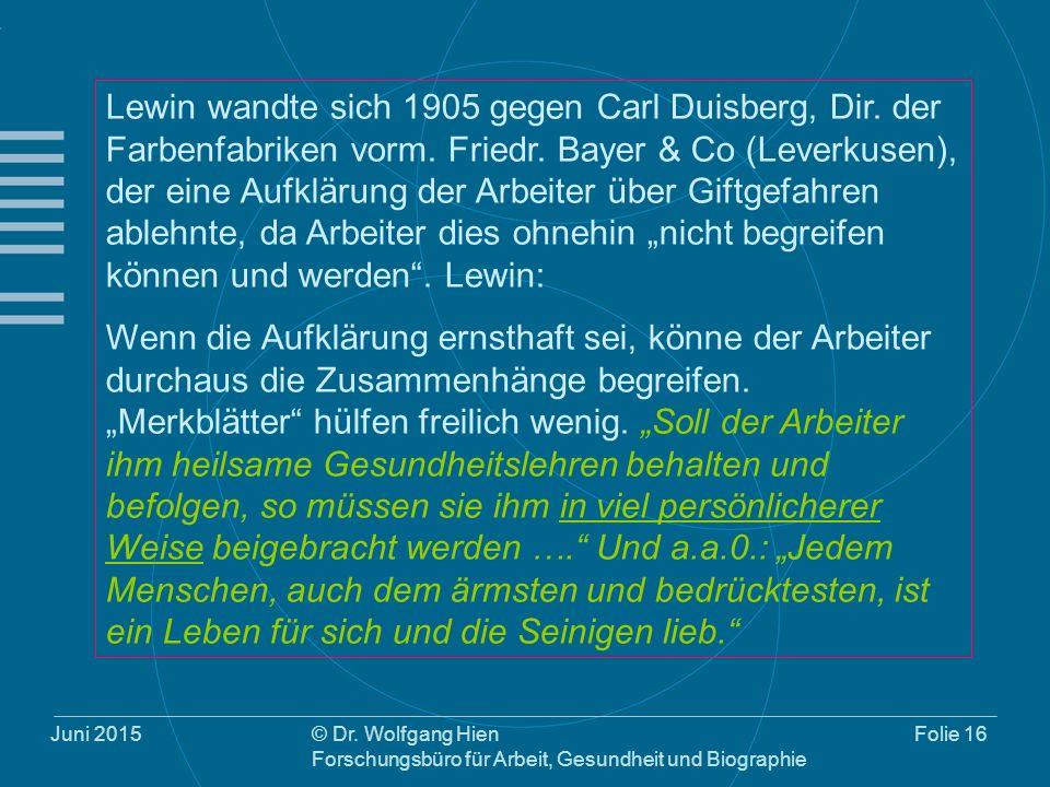 Juni 2015© Dr. Wolfgang Hien Forschungsbüro für Arbeit, Gesundheit und Biographie Folie 16 Lewin wandte sich 1905 gegen Carl Duisberg, Dir. der Farben