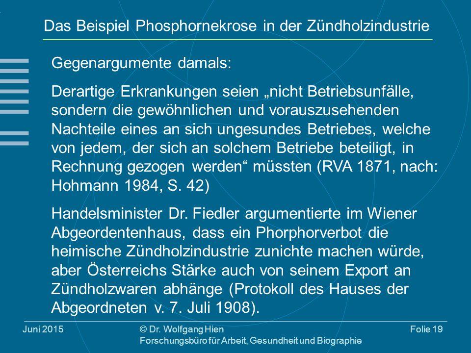 Juni 2015© Dr. Wolfgang Hien Forschungsbüro für Arbeit, Gesundheit und Biographie Folie 19 Das Beispiel Phosphornekrose in der Zündholzindustrie Gegen