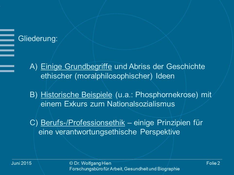 Juni 2015© Dr. Wolfgang Hien Forschungsbüro für Arbeit, Gesundheit und Biographie Folie 2 Gliederung: A) Einige Grundbegriffe und Abriss der Geschicht