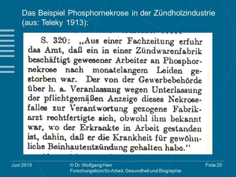 Juni 2015© Dr. Wolfgang Hien Forschungsbüro für Arbeit, Gesundheit und Biographie Folie 20 Das Beispiel Phosphornekrose in der Zündholzindustrie (aus: