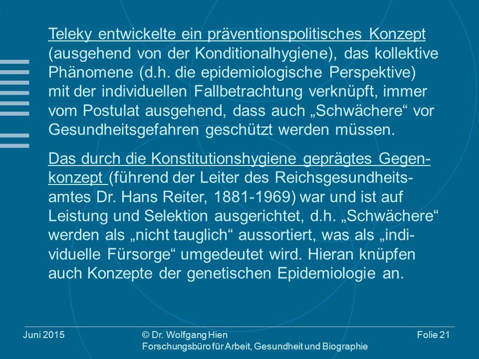 Juni 2015© Dr. Wolfgang Hien Forschungsbüro für Arbeit, Gesundheit und Biographie Folie 21 Teleky entwickelte ein präventionspolitisches Konzept (ausg