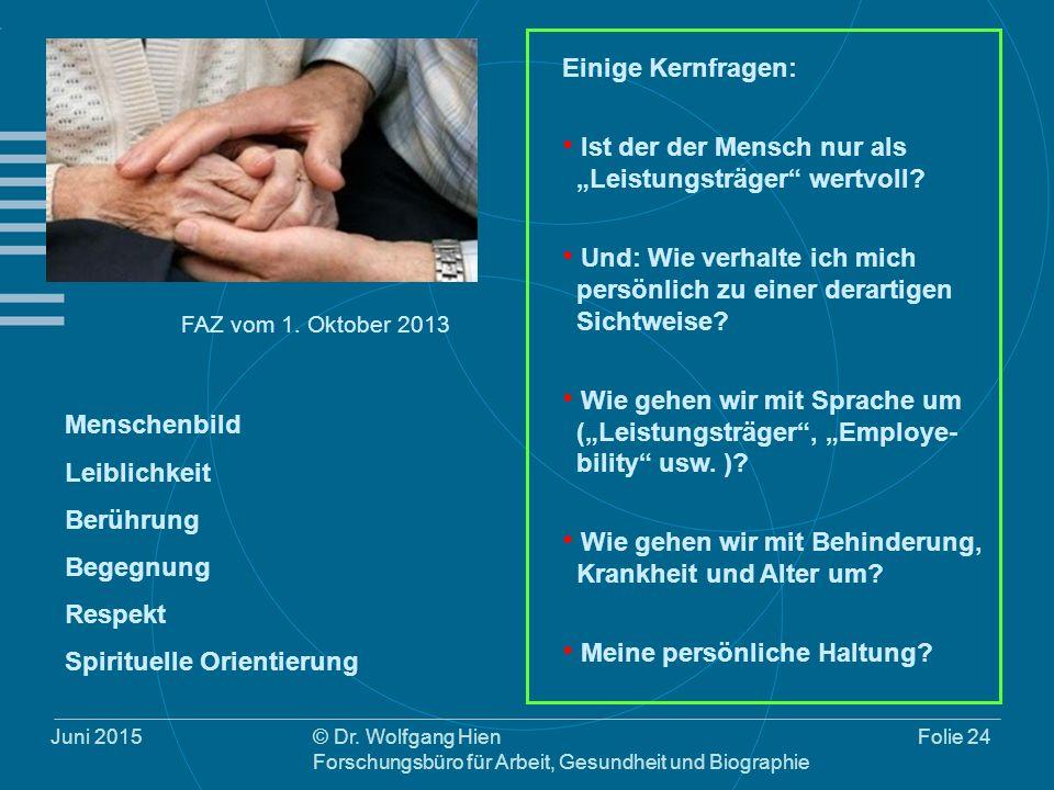 Juni 2015© Dr. Wolfgang Hien Forschungsbüro für Arbeit, Gesundheit und Biographie Folie 24 FAZ vom 1. Oktober 2013 Menschenbild Leiblichkeit Berührung