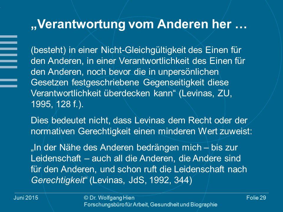"""Juni 2015© Dr. Wolfgang Hien Forschungsbüro für Arbeit, Gesundheit und Biographie Folie 29 """"Verantwortung vom Anderen her … (besteht) in einer Nicht-G"""