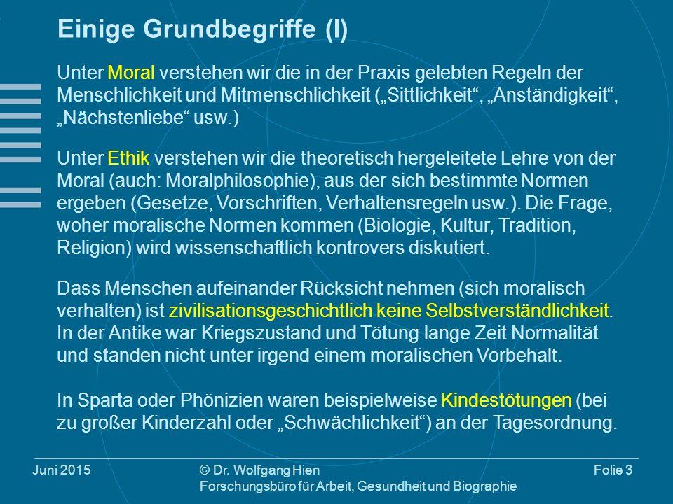 Juni 2015© Dr. Wolfgang Hien Forschungsbüro für Arbeit, Gesundheit und Biographie Folie 3 Einige Grundbegriffe (I) Unter Moral verstehen wir die in de