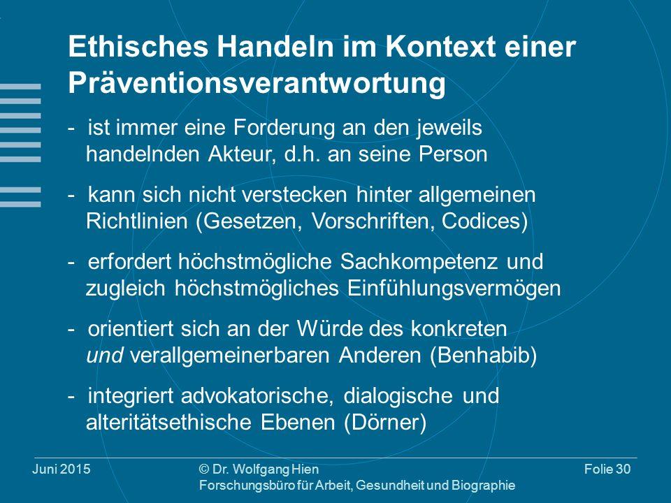 Juni 2015© Dr. Wolfgang Hien Forschungsbüro für Arbeit, Gesundheit und Biographie Folie 30 Ethisches Handeln im Kontext einer Präventionsverantwortung
