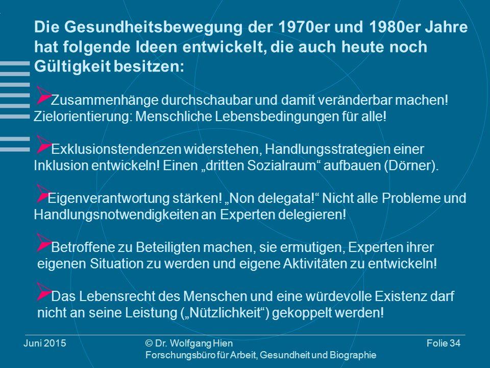 Juni 2015© Dr. Wolfgang Hien Forschungsbüro für Arbeit, Gesundheit und Biographie Folie 34 Die Gesundheitsbewegung der 1970er und 1980er Jahre hat fol