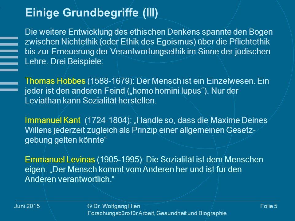 © Dr. Wolfgang Hien Forschungsbüro für Arbeit, Gesundheit und Biographie Folie 5 Einige Grundbegriffe (III) Die weitere Entwicklung des ethischen Denk