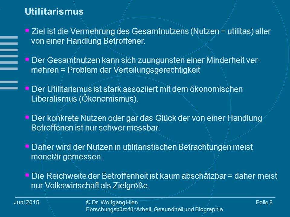 Juni 2015© Dr. Wolfgang Hien Forschungsbüro für Arbeit, Gesundheit und Biographie Folie 8 Utilitarismus  Ziel ist die Vermehrung des Gesamtnutzens (N