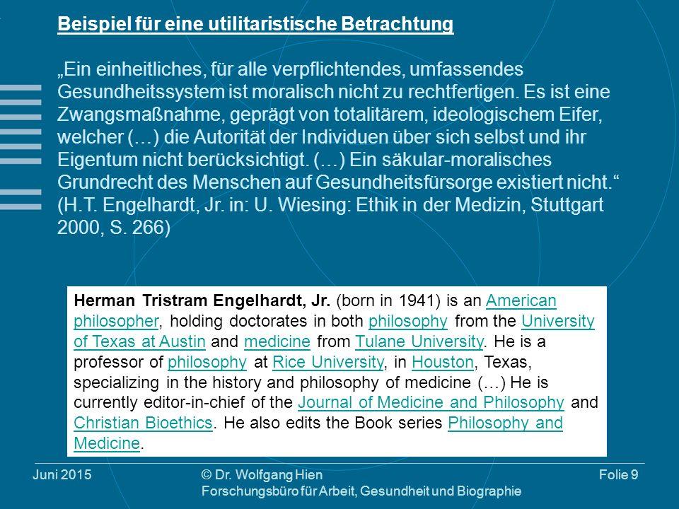 """Juni 2015© Dr. Wolfgang Hien Forschungsbüro für Arbeit, Gesundheit und Biographie Folie 9 Beispiel für eine utilitaristische Betrachtung """"Ein einheitl"""