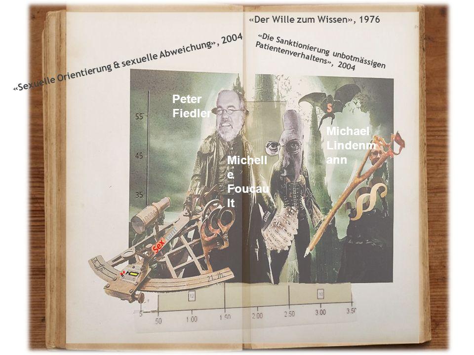 Peter Fiedler Michell e Foucau lt Michael Lindenm ann «Sexuelle Orientierung & sexuelle Abweichung», 2004 «Der Wille zum Wissen», 1976 «Die Sanktionierung unbotmässigen Patientenverhaltens», 2004
