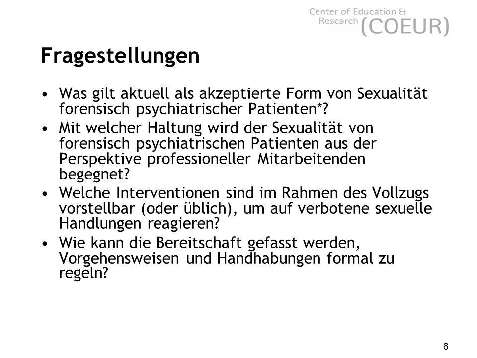 6 Fragestellungen Was gilt aktuell als akzeptierte Form von Sexualität forensisch psychiatrischer Patienten*.