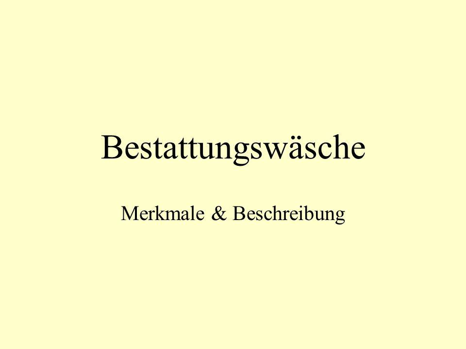 Bestattungswäsche Merkmale & Beschreibung