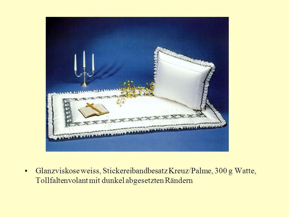 Glanzviskose weiss, Stickereibandbesatz Kreuz/Palme, 300 g Watte, Tollfaltenvolant mit dunkel abgesetzten Rändern