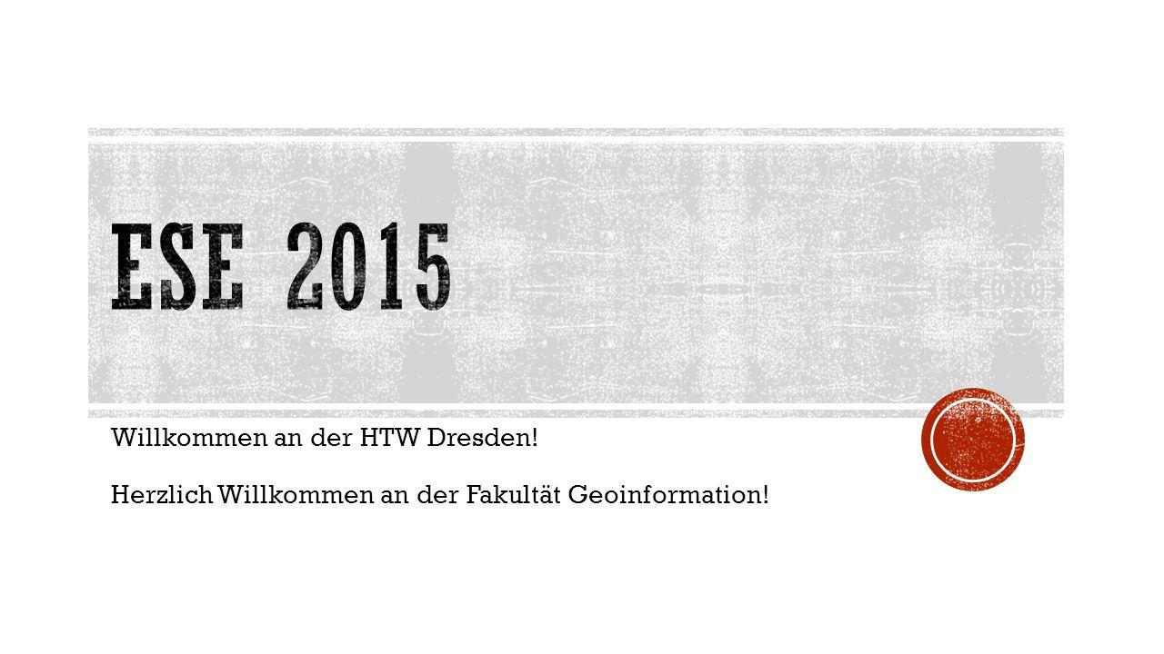 Willkommen an der HTW Dresden! Herzlich Willkommen an der Fakultät Geoinformation!