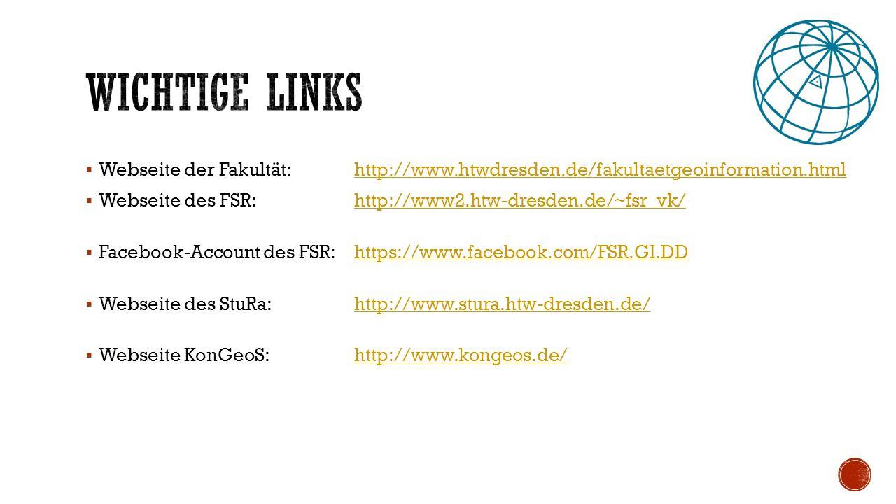  Webseite der Fakultät:http://www.htwdresden.de/fakultaetgeoinformation.htmlhttp://www.htwdresden.de/fakultaetgeoinformation.html  Webseite des FSR: http://www2.htw-dresden.de/~fsr_vk/http://www2.htw-dresden.de/~fsr_vk/  Facebook-Account des FSR: https://www.facebook.com/FSR.GI.DDhttps://www.facebook.com/FSR.GI.DD  Webseite des StuRa: http://www.stura.htw-dresden.de/http://www.stura.htw-dresden.de/  Webseite KonGeoS: http://www.kongeos.de/http://www.kongeos.de/