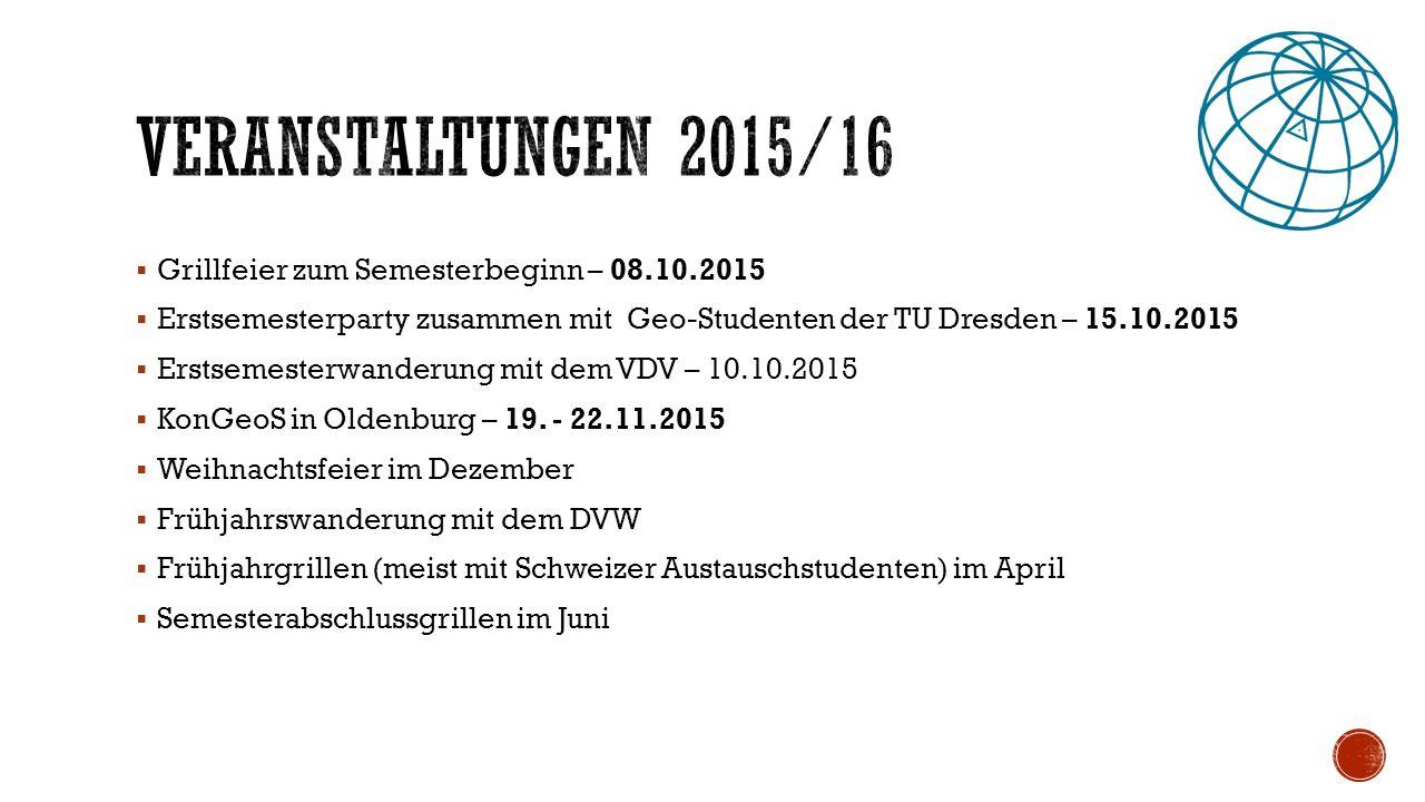  Grillfeier zum Semesterbeginn – 08.10.2015  Erstsemesterparty zusammen mit Geo-Studenten der TU Dresden – 15.10.2015  Erstsemesterwanderung mit dem VDV – 10.10.2015  KonGeoS in Oldenburg – 19.