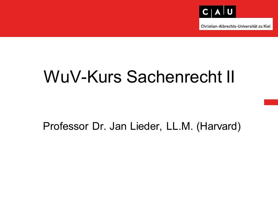 WuV-Kurs Sachenrecht II Professor Dr. Jan Lieder, LL.M. (Harvard)