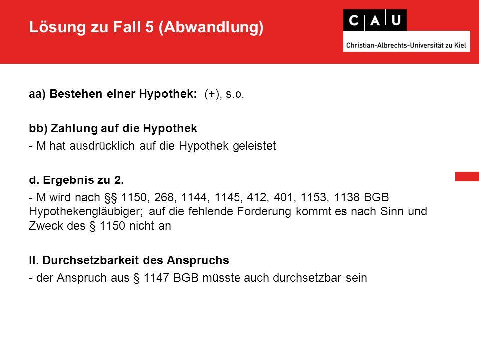 Lösung zu Fall 5 (Abwandlung) aa) Bestehen einer Hypothek: (+), s.o.