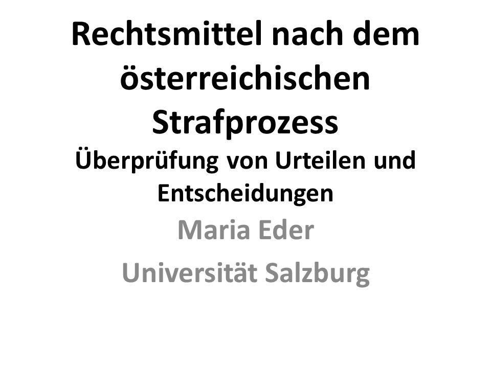Rechtsmittel nach dem österreichischen Strafprozess Überprüfung von Urteilen und Entscheidungen Maria Eder Universität Salzburg