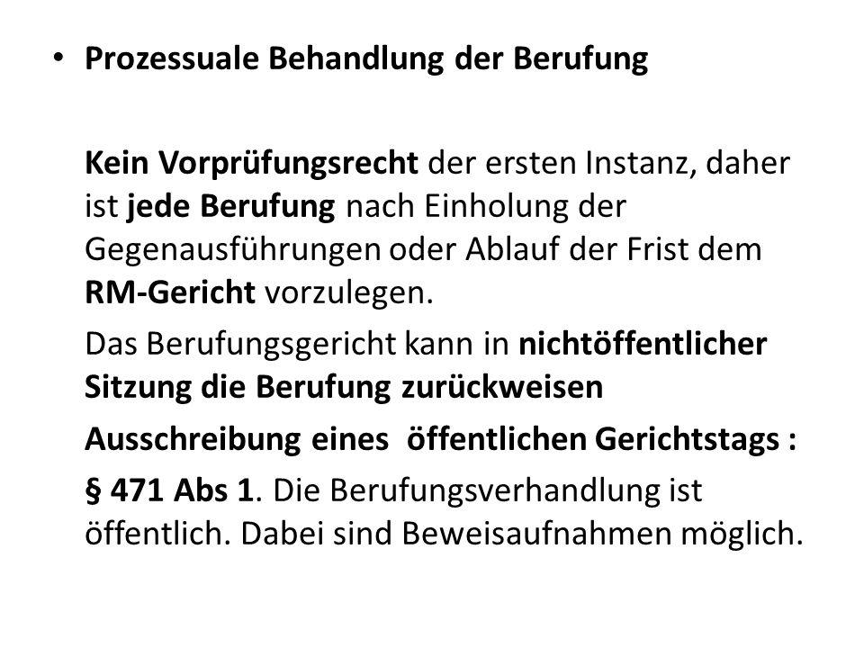 Prozessuale Behandlung der Berufung Kein Vorprüfungsrecht der ersten Instanz, daher ist jede Berufung nach Einholung der Gegenausführungen oder Ablauf der Frist dem RM-Gericht vorzulegen.