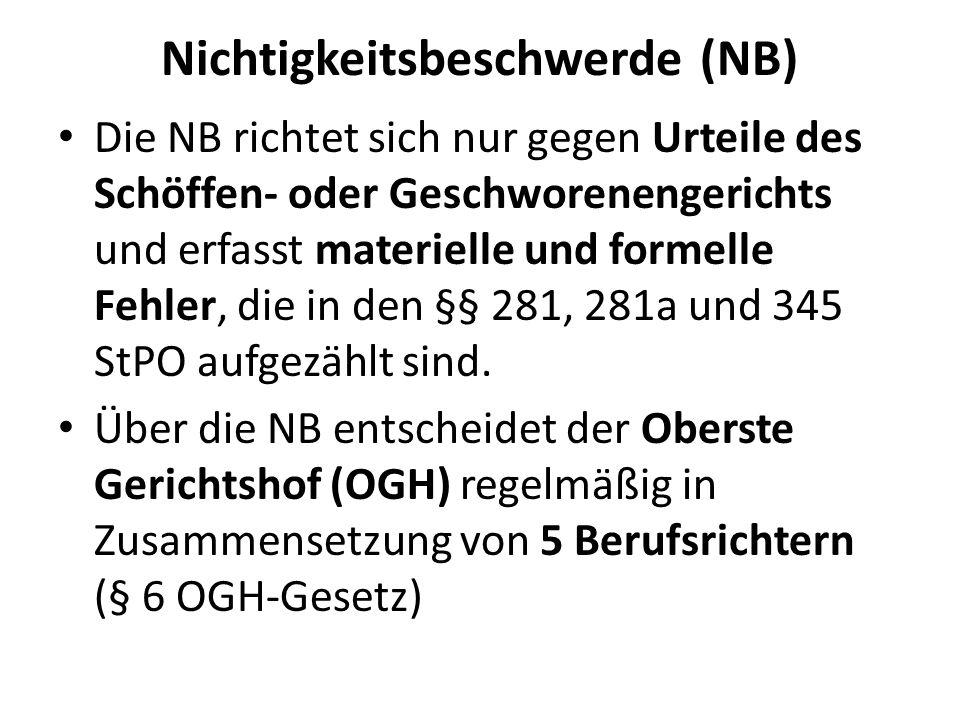 Nichtigkeitsbeschwerde (NB) Die NB richtet sich nur gegen Urteile des Schöffen- oder Geschworenengerichts und erfasst materielle und formelle Fehler, die in den §§ 281, 281a und 345 StPO aufgezählt sind.